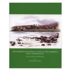 The Sporting Estates of the Outer Hebrides Past and Present An Illustrated History